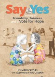 Say Yes- A story of Friendship, Fairness and a Vote for Hope
